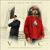 Ruste Juxx/The Arcitype: V.I.C.: Victorious Impervious Champions [Digipak]