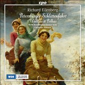 Richard Eilenberg (b. 1848): Petersburger Schlittenfahrt; Waltzes; Polkas / WDR Radio Orch.