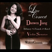 Danwen Jiang: Live In Concert. Debussy: Violin Sonata; Franck: Sonata in A; Ravel: Sonata in G / Danwen Jiang, violin; Walter Cosand, piano