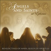 Angels & Saints at Ephesus / Benedictines of Mary; Queen of Apostles