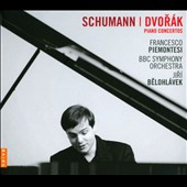 Schumann, Dvorak: Piano Concertos / Francesco Piemontesi, piano; BBC SO, Belohlavek