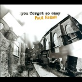 Paul Farah: You Forget So Easy