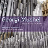 Georgi Mushel (1909-1989): Complete Organ Music / Benjamin Saunders, organ of Leeds Cathedral