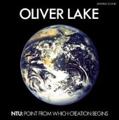 Oliver Lake: Ntu: The Point from Which Creation Begins