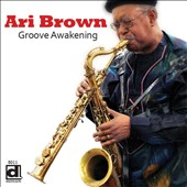Ari Brown: Groove Awakening *