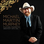Michael Martin Murphey: Playing Favorites: Greatest Hits, Vol. 1