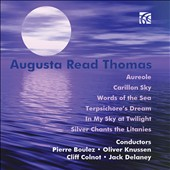 Augusta Read Thomas: Aureole; Carillon Sky; Words of the Sea; Terpsichore's Dream; In My Sky at Twil