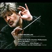 James MacMillan: Work for Chamber Orchestra with Soloists / Linus Roth, violin; Julius Berger, cello; Lars Wouters van den Oudeweijer, clarinet