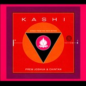 Chintan/Prem Joshua: Kashi: Songs From the India Within [Digipak]