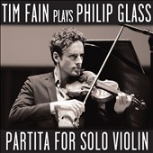 Tim Fain Plays Philip Glass: Partita for Solo Violin / Tim Fain, violin