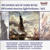 The Golden Age of Light Music: 100 Greatest American Light Orchestras - Works by various American composers / Warren Barker & His Orchestra; Mahlon Merrick & His Orchestra