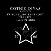 Switchblade Symphony/Tre Lux/New Skin: Gothic Divas Presents Switchblade Symphony, Tre Lux & New Skin [10/2] *