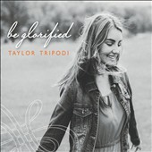 Taylor Tripodi: Be Glorified [EP]