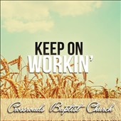 Crossroads Baptist Church: Keep on Workin