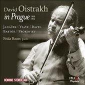 David Oistrakh in Prague, 1966-72 - Janacek, Ysaye, Ravel, Bartok, Prokofiev / David Oistrakh, violin; Frida Bauer, piano