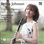 English Fantasy: Music for Clarinet & Orchestra by John Dankworth, Patrick Hawes, Paul Reade, Will Todd / Emma Johnson, clarinet; BBC Concert Orchestra, Philip Ellis