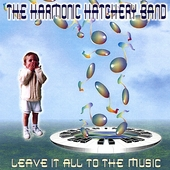 The Harmonic Hatchery Band: Leave It All to the Music