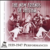 The New Friends of Rhythm: 1939-1947 Performances