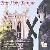 This Holy Temple / James Thomas, St. Edmundsbury Cathedral Choir