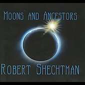 Robert Schechtman: Moons and Ancestors
