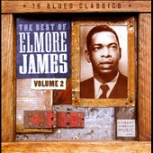 Elmore James: The  Best of Elmore James, Vol. 2