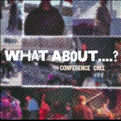Conference Call: What About...? [Digipak]