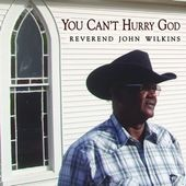 Reverend John Wilkins: You Can't Hurry God [Digipak]
