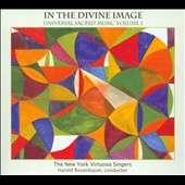 In the Divine Image / Universal Sacred Music Vol. 1 / New York Virtuoso Singers