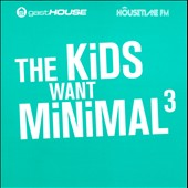 Various Artists: The  Kids Want Minimal, Vol. 3