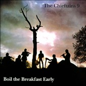 The Chieftains: The Chieftains 9: Boil the Breakfast Early