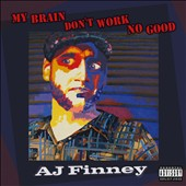 A.J. Finney/AJ Finney: My Brain Don't Work No Good [PA] [Digipak]