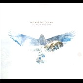 We Are the Ocean: Go Now and Live [Deluxe Edition] [Digipak]