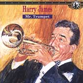 Harry James: Mr. Trumpet