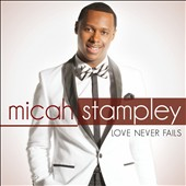 Micah Stampley: Love Never Fails *