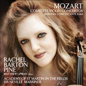 Mozart: Complete Violin Concertos; Sinfonia Concertante, K. 364 / Rachel Barton Pine, violin; Matthew Lipman, viola; Academy of St. Martin in the Fields; Marriner