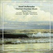 Josef Holbrooke (1878-1958): Clarinet Chamber Music / Robert Plane, clarinet; Lucy Gould, Mia Cooper, violins; Scott Dickinson, David Adams, violas; Alice Neary, cello; Sophia Rahman, piano