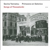 Primavera en Salonico/Savina Yannatou: Songs of Thessaloniki