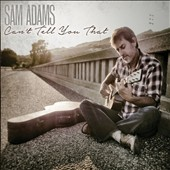 Sam Adams: Can't Tell You That