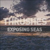Thrushes: Exposing Seas [Slipcase] *