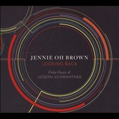 Looking Back: Flute Music of Joseph Schwantner / Jennie Oh Brown, flute