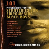 Ajuma Muhammad: 101 Proven and Effective Strategies for Empowering Black Boys