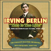 The Paragon Ragtime Orchestra/Rick Benjamin (Conductor): Irving Berlin: This is the Life! *
