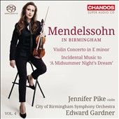 Mendelssohn in Birmingham, Vol. 4: Violin Concerto in E minor; Incidental Music to A Midsummer Night's Dream / Jennifer Pike, violin; City of Birmingham SO, Gardner