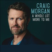 Craig Morgan: A  Whole Lot More to Me *