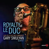 Gary Smulyan: Royalty at le Duc [Digipak]