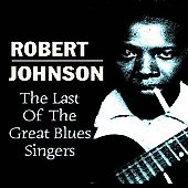 Robert Johnson: The Last of the Great Blues Singers