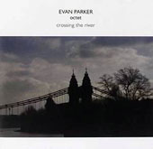 Evan Parker: Crossing the River