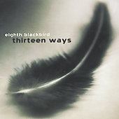 Thirteen Ways / Eighth Blackbird