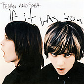 Tegan and Sara: If It Was You