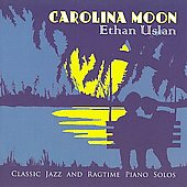 Ethan Uslan: Carolina Moon: Ragtime and Novelty Piano Solos